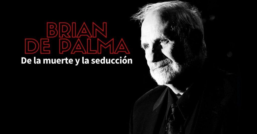 Brian De Palma: de la muerte y la seducción